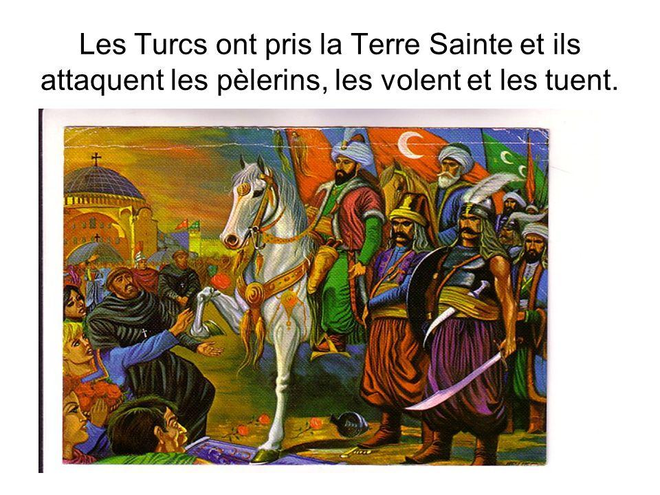 Les Turcs ont pris la Terre Sainte et ils attaquent les pèlerins, les volent et les tuent.