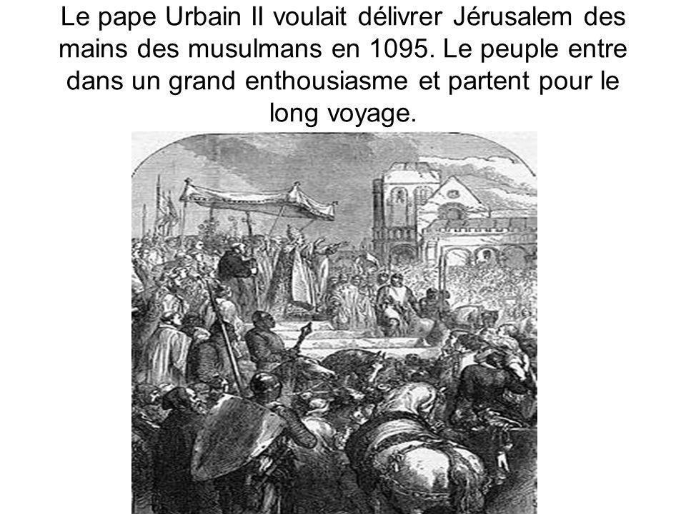 Le pape Urbain II voulait délivrer Jérusalem des mains des musulmans en 1095.