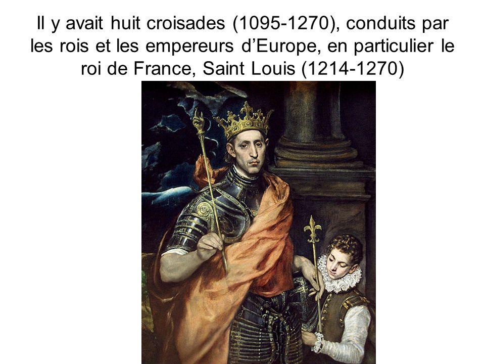 Il y avait huit croisades (1095-1270), conduits par les rois et les empereurs d'Europe, en particulier le roi de France, Saint Louis (1214-1270)