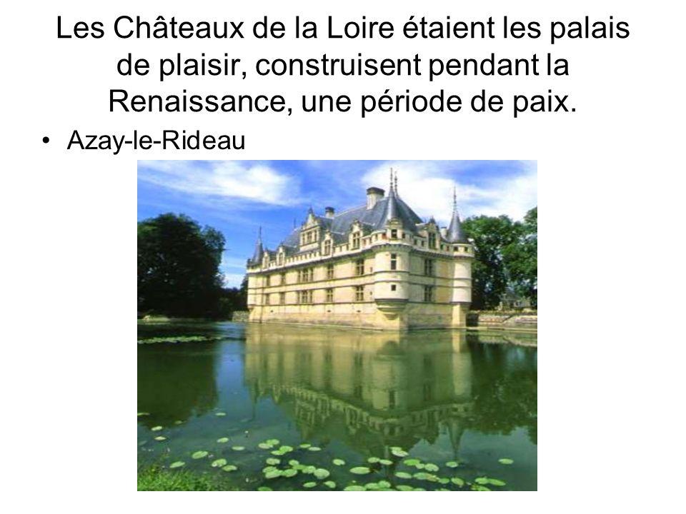 Les Châteaux de la Loire étaient les palais de plaisir, construisent pendant la Renaissance, une période de paix.