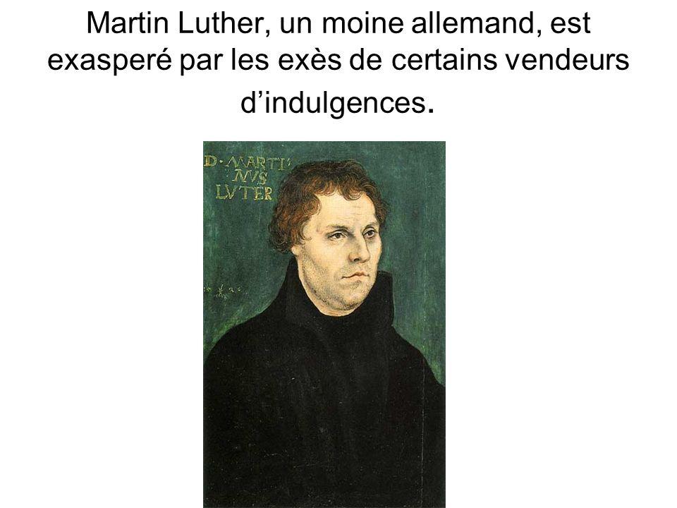 Martin Luther, un moine allemand, est exasperé par les exès de certains vendeurs d'indulgences.