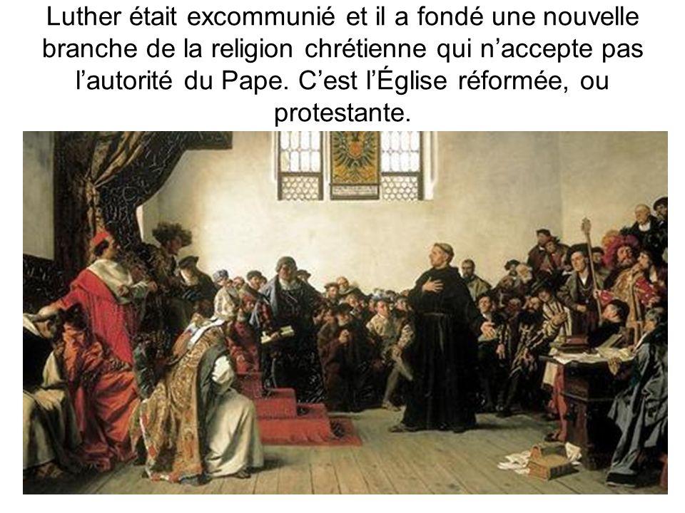Luther était excommunié et il a fondé une nouvelle branche de la religion chrétienne qui n'accepte pas l'autorité du Pape.