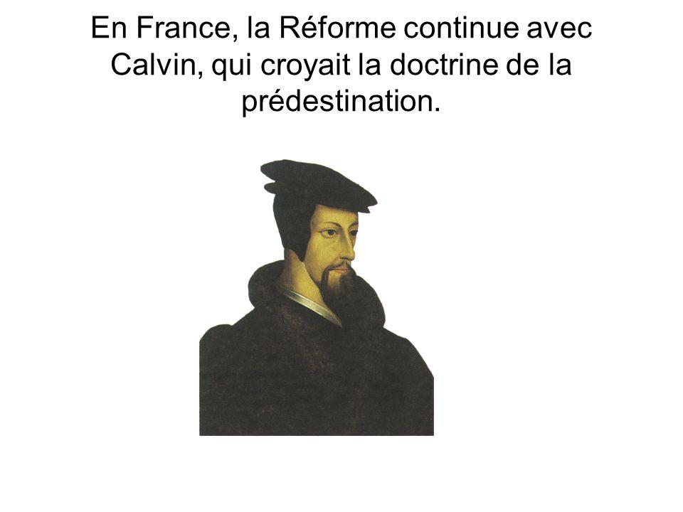 En France, la Réforme continue avec Calvin, qui croyait la doctrine de la prédestination.