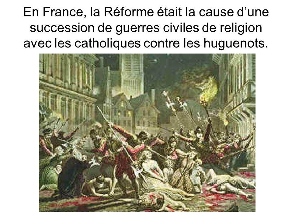 En France, la Réforme était la cause d'une succession de guerres civiles de religion avec les catholiques contre les huguenots.