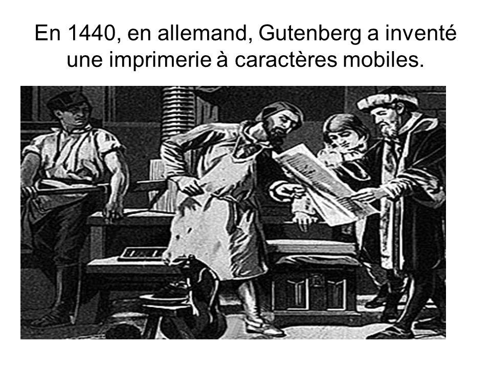 En 1440, en allemand, Gutenberg a inventé une imprimerie à caractères mobiles.