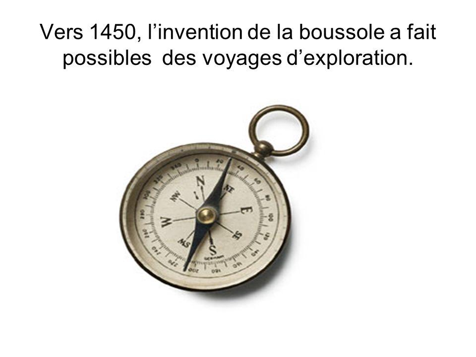 Vers 1450, l'invention de la boussole a fait possibles des voyages d'exploration.