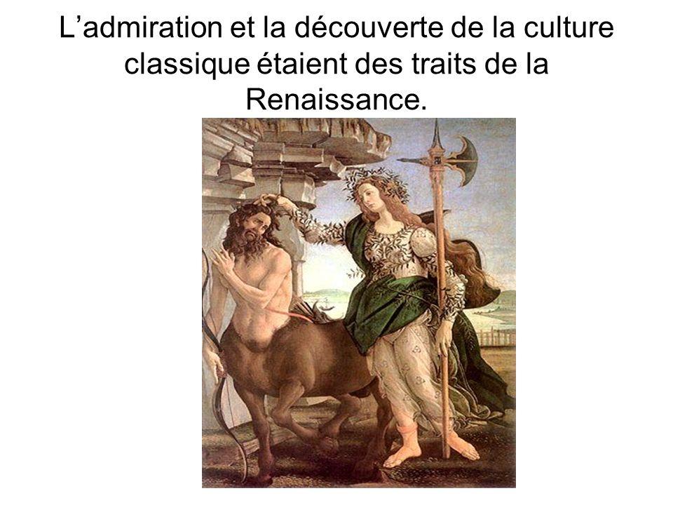 L'admiration et la découverte de la culture classique étaient des traits de la Renaissance.
