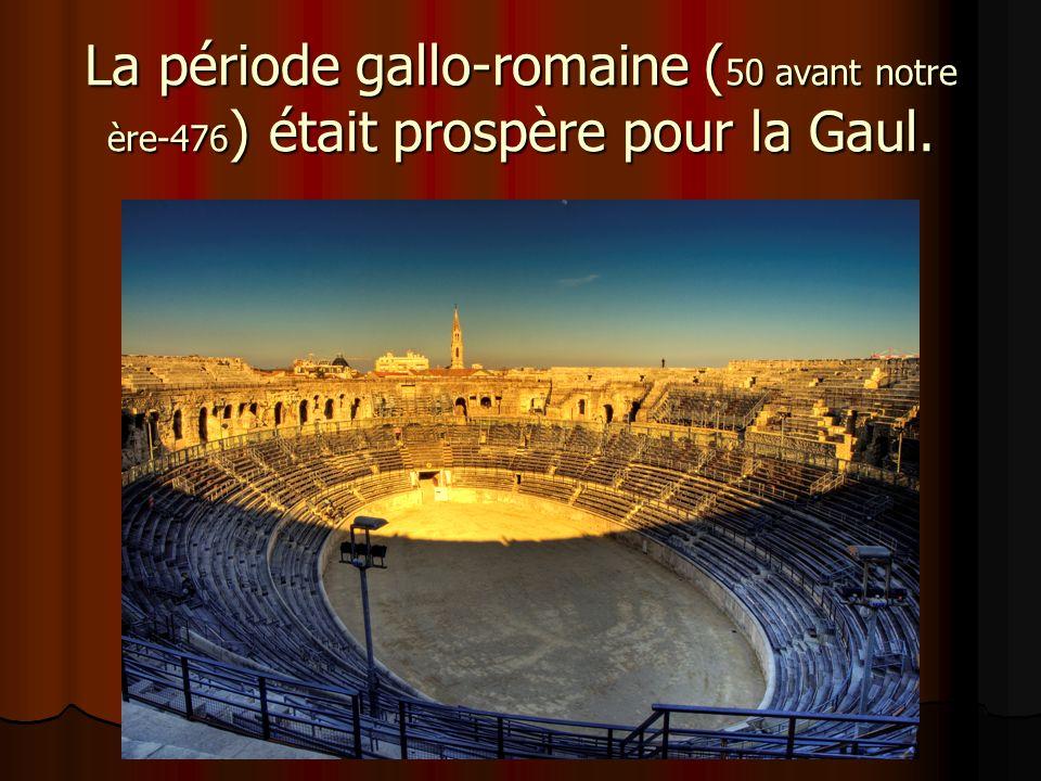 La période gallo-romaine (50 avant notre ère-476) était prospère pour la Gaul.