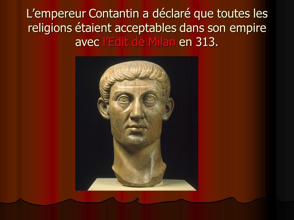 L'empereur Contantin a déclaré que toutes les religions étaient acceptables dans son empire avec l'Edit de Milan en 313.