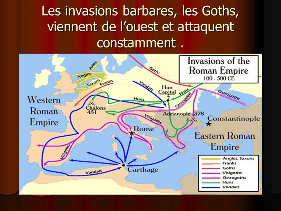 Les invasions barbares, les Goths, viennent de l'ouest et attaquent constamment .