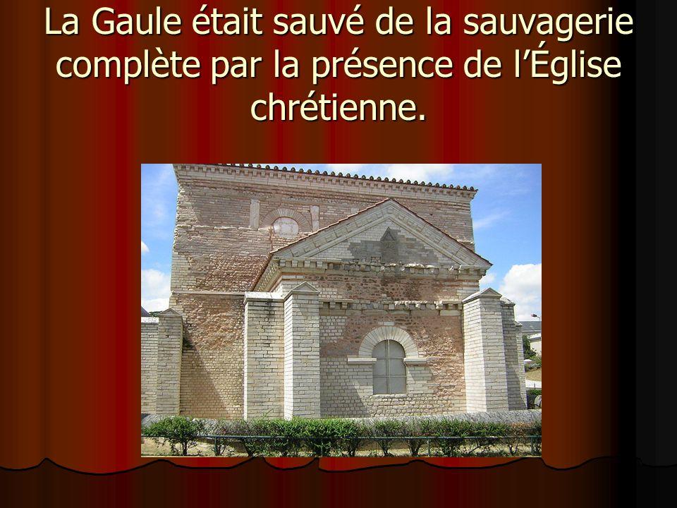 La Gaule était sauvé de la sauvagerie complète par la présence de l'Église chrétienne.