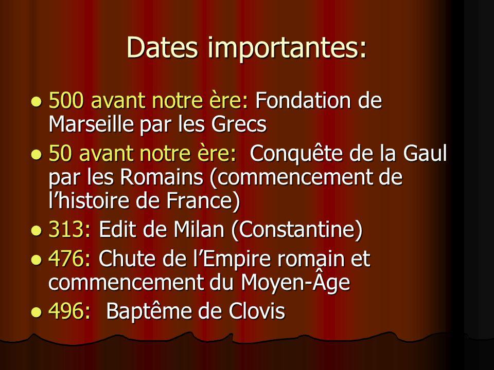 Dates importantes:500 avant notre ère: Fondation de Marseille par les Grecs.