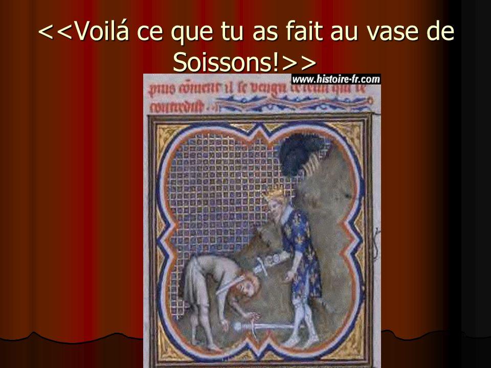 <<Voilá ce que tu as fait au vase de Soissons!>>