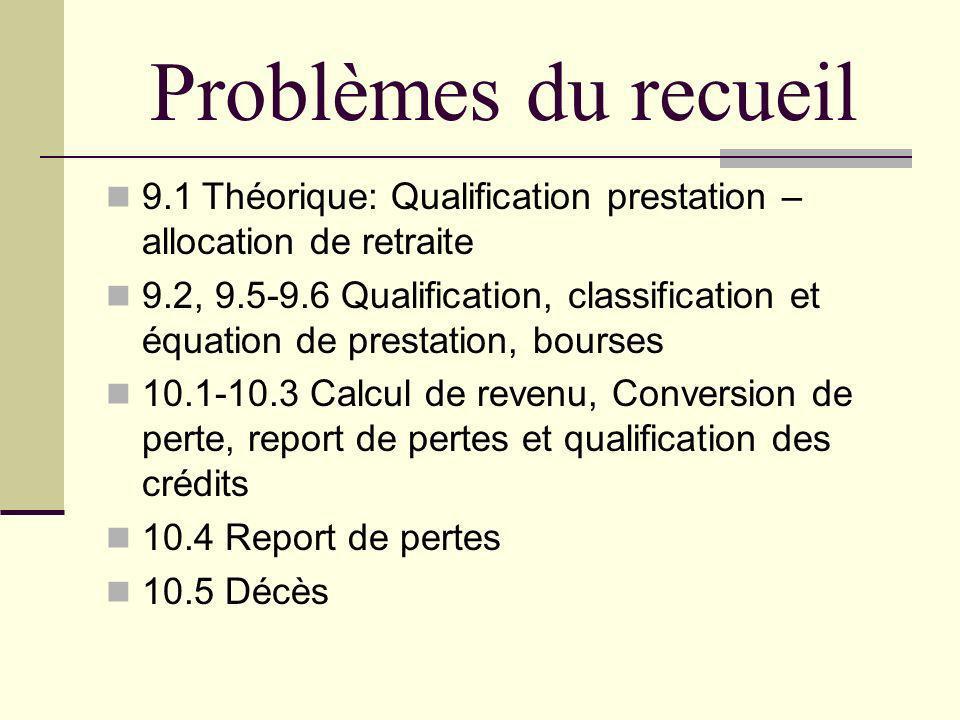 Problèmes du recueil 9.1 Théorique: Qualification prestation – allocation de retraite.
