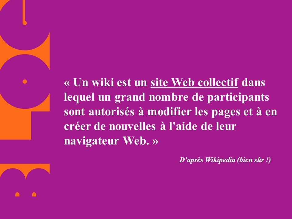 « Un wiki est un site Web collectif dans lequel un grand nombre de participants sont autorisés à modifier les pages et à en créer de nouvelles à l aide de leur navigateur Web. »