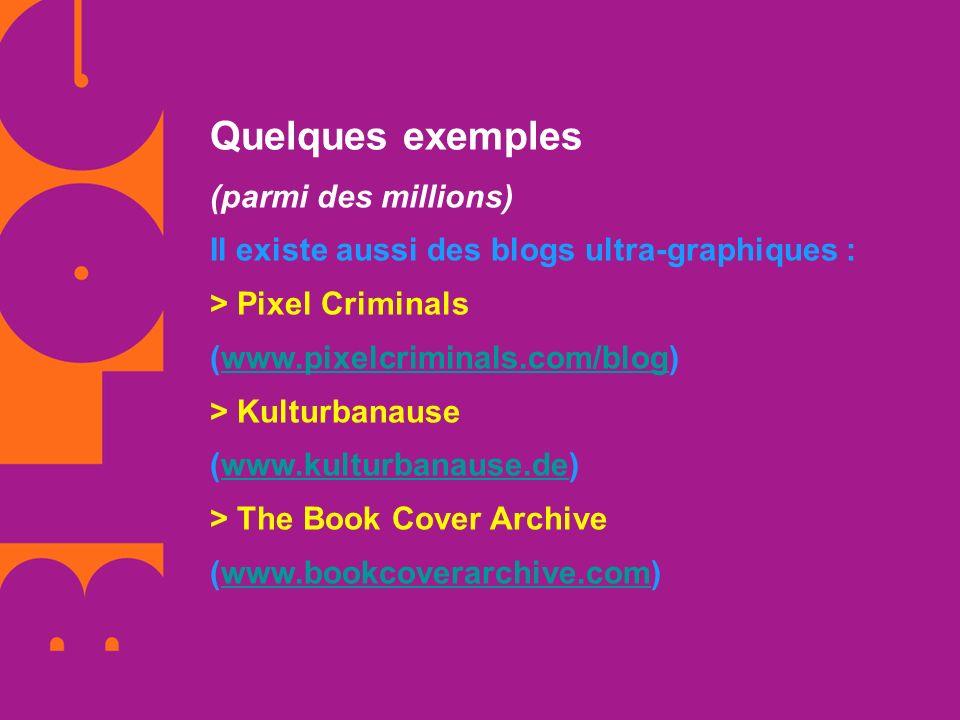Quelques exemples (parmi des millions) Il existe aussi des blogs ultra-graphiques :