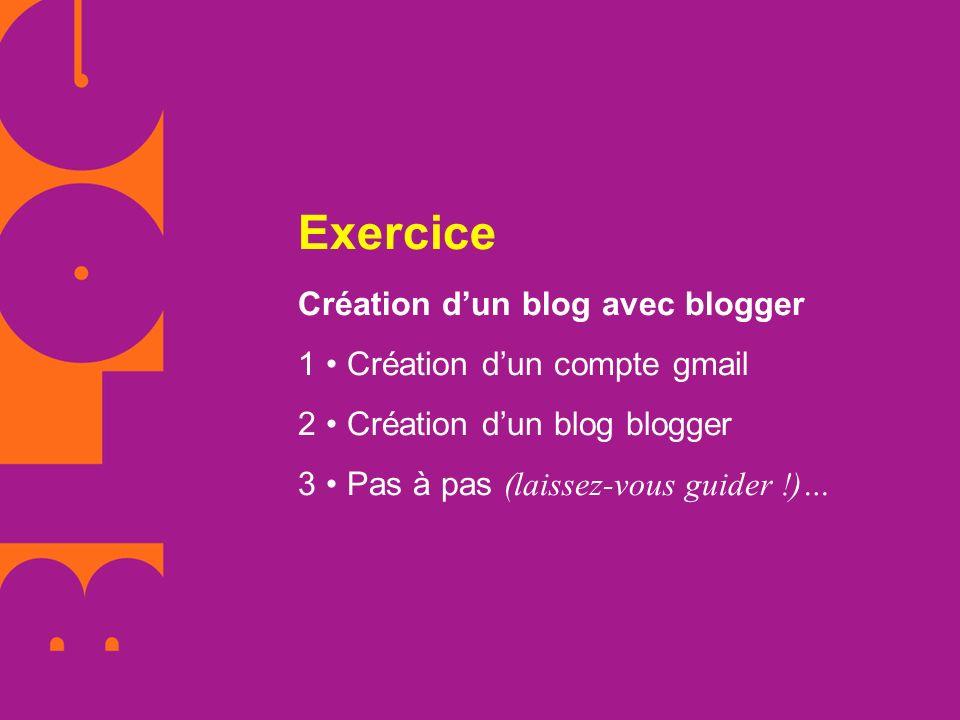 Exercice Création d'un blog avec blogger 1 • Création d'un compte gmail 2 • Création d'un blog blogger 3 • Pas à pas (laissez-vous guider !)…