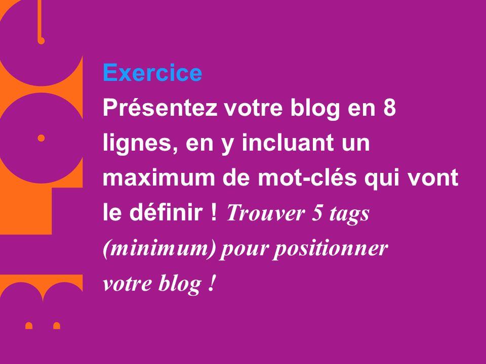 Exercice Présentez votre blog en 8 lignes, en y incluant un maximum de mot-clés qui vont le définir .