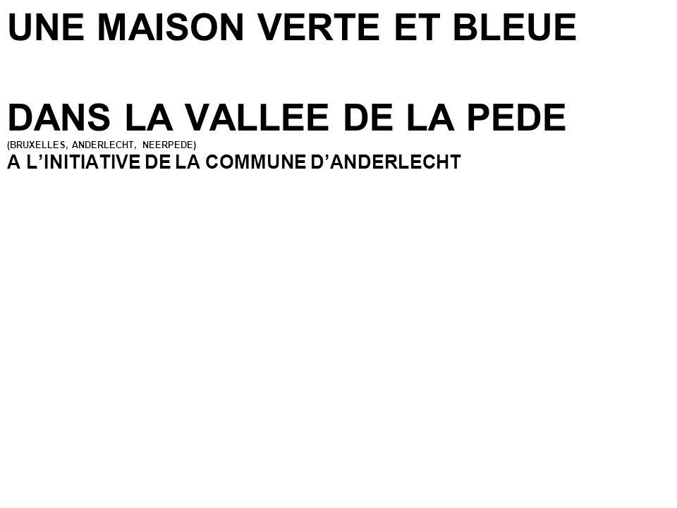 UNE MAISON VERTE ET BLEUE DANS LA VALLEE DE LA PEDE (BRUXELLES, ANDERLECHT, NEERPEDE) A L'INITIATIVE DE LA COMMUNE D'ANDERLECHT