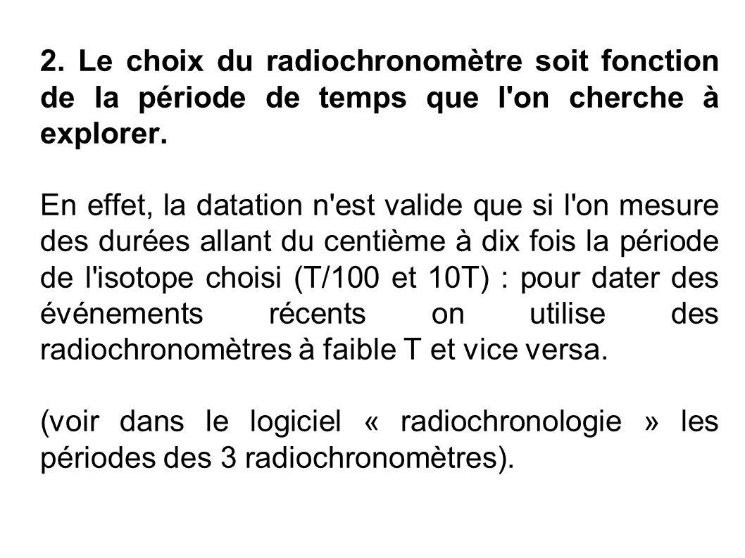 2. Le choix du radiochronomètre soit fonction de la période de temps que l on cherche à explorer.
