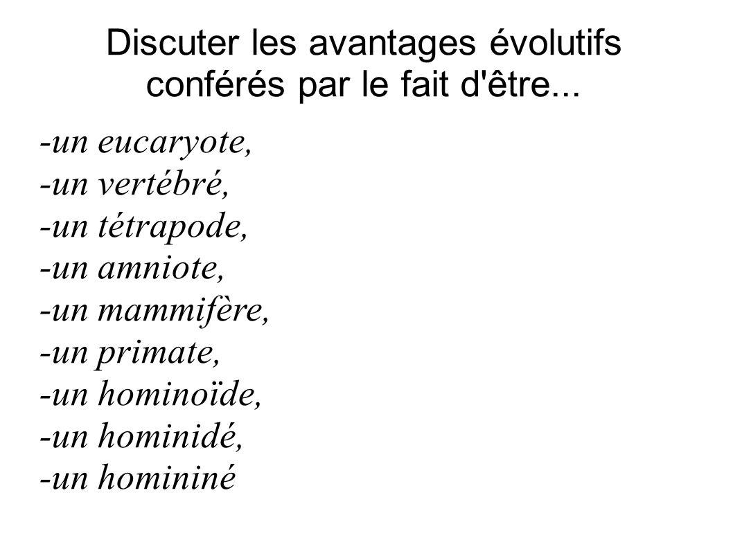 Discuter les avantages évolutifs conférés par le fait d être...