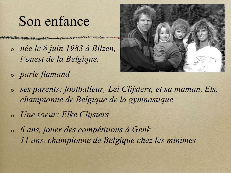 Son enfance née le 8 juin 1983 à Bilzen, l'ouest de la Belgique.