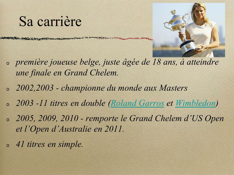 Sa carrière première joueuse belge, juste âgée de 18 ans, à atteindre une finale en Grand Chelem. 2002,2003 - championne du monde aux Masters.