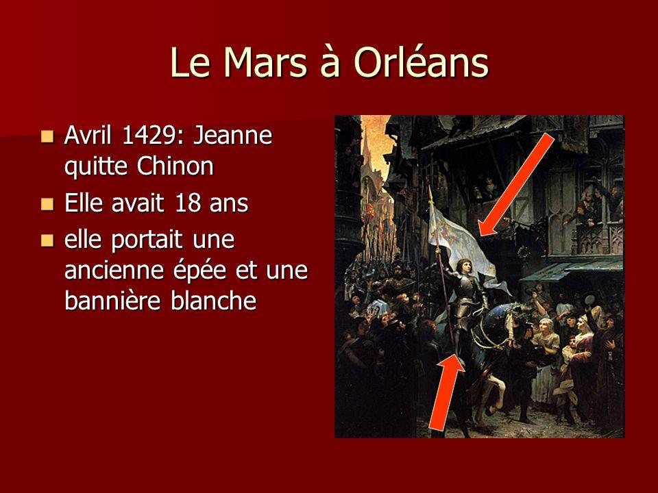 Le Mars à Orléans Avril 1429: Jeanne quitte Chinon Elle avait 18 ans