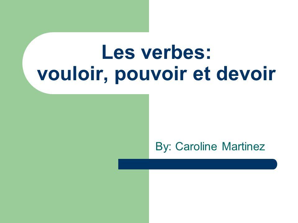 Les verbes: vouloir, pouvoir et devoir