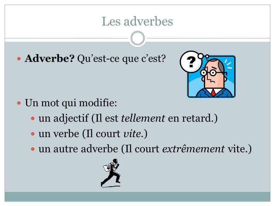 Les adverbes un adjectif (Il est tellement en retard.)