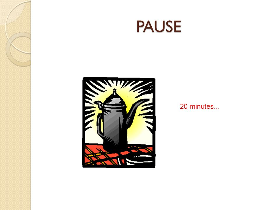 PAUSE 20 minutes...