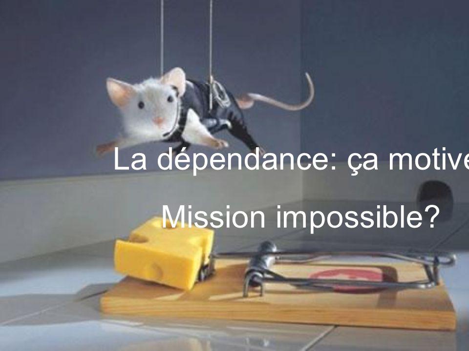 La dépendance: ça motive! Mission impossible