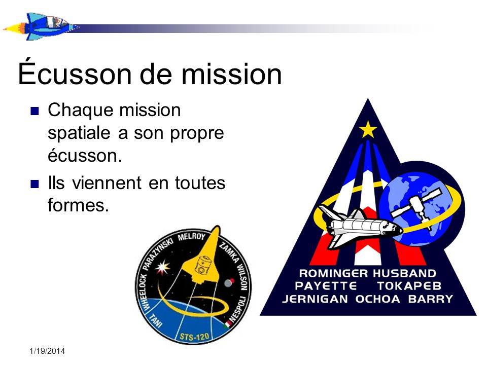 Écusson de mission Chaque mission spatiale a son propre écusson.
