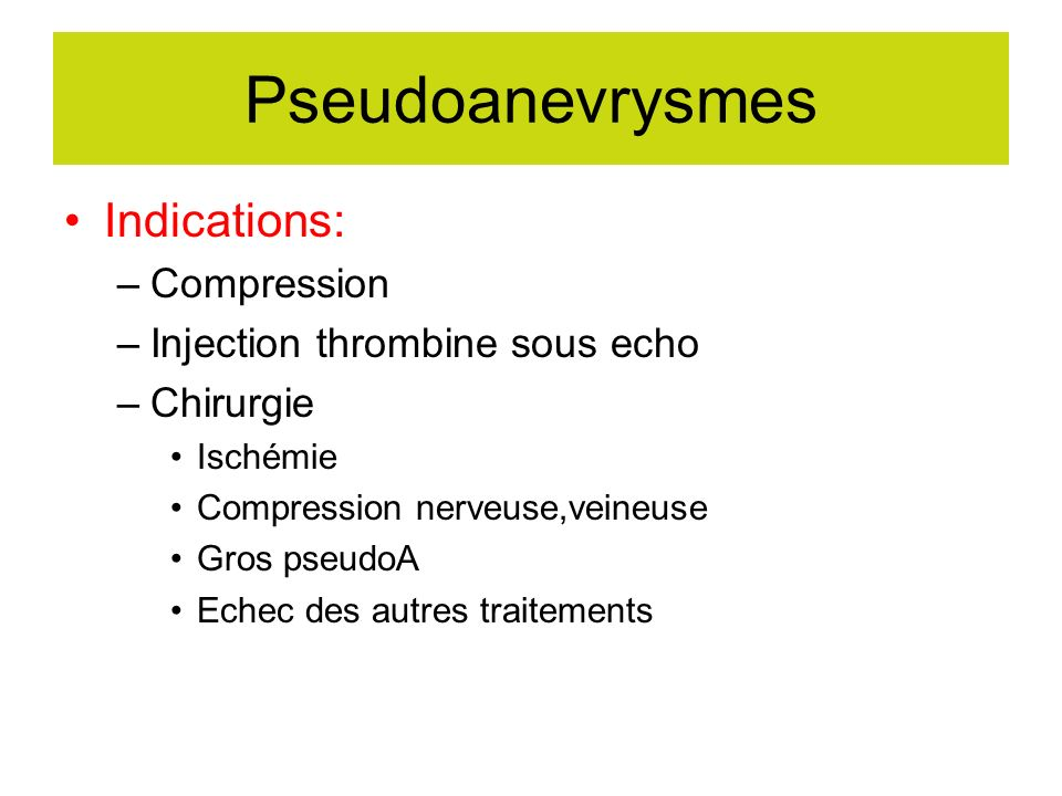 Pseudoanevrysmes Indications: Compression