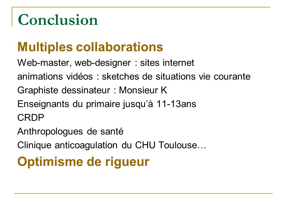 Conclusion Multiples collaborations Optimisme de rigueur