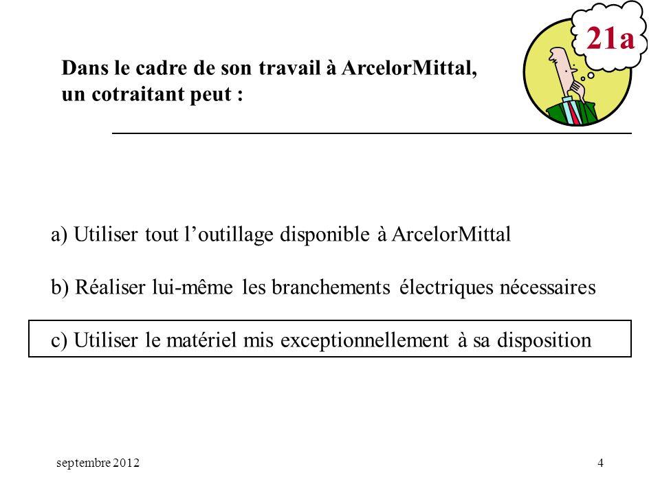 21a Dans le cadre de son travail à ArcelorMittal, un cotraitant peut :