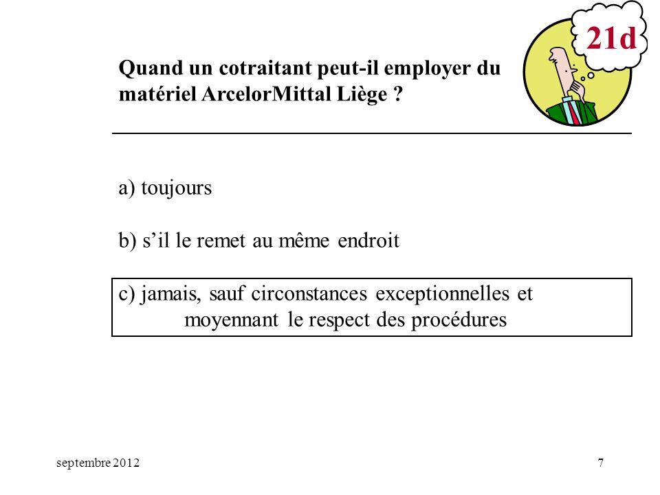 mars 17 21d. Quand un cotraitant peut-il employer du matériel ArcelorMittal Liège a) toujours. b) s'il le remet au même endroit.