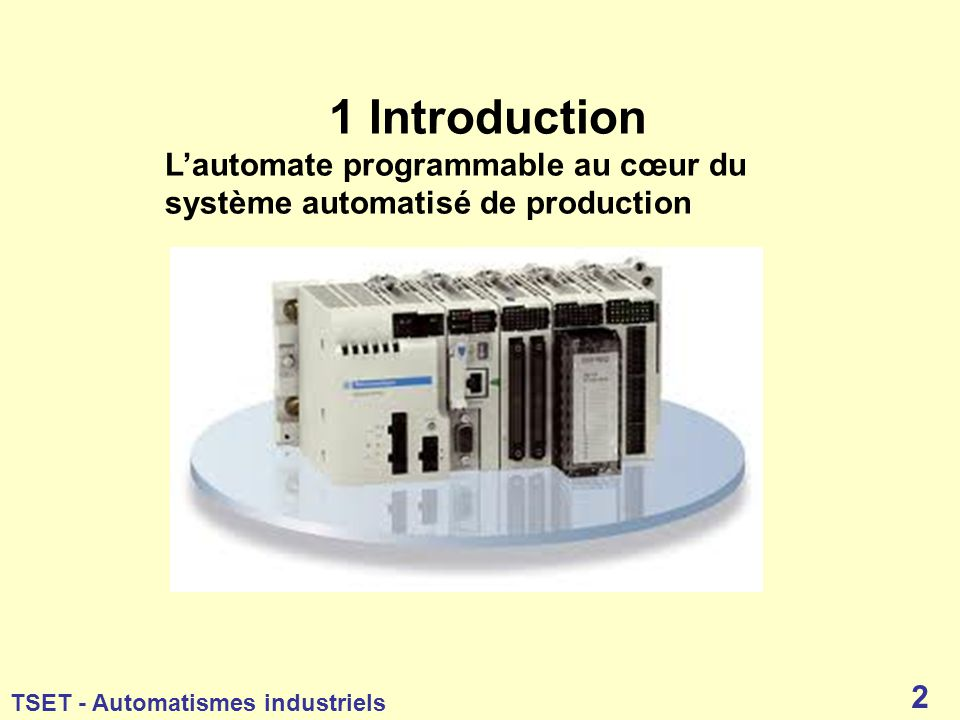 1 Introduction L'automate programmable au cœur du système automatisé de production