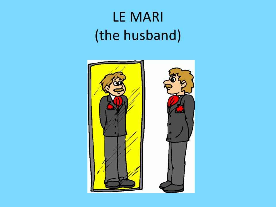 LE MARI (the husband)