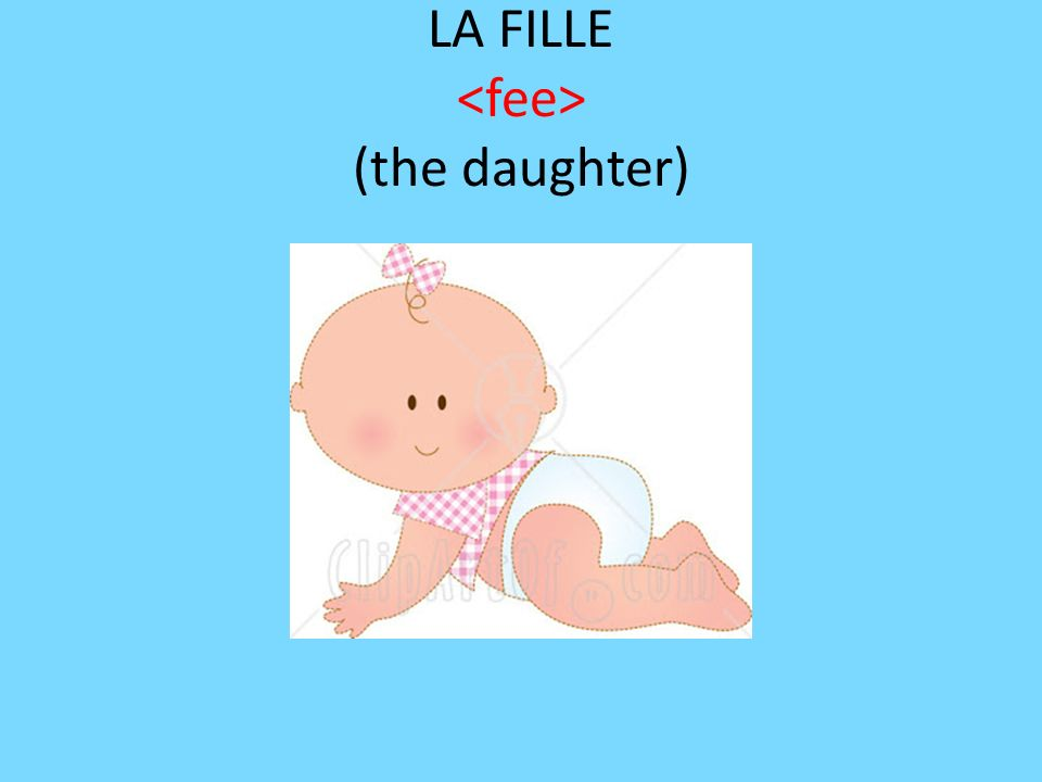 LA FILLE <fee> (the daughter)
