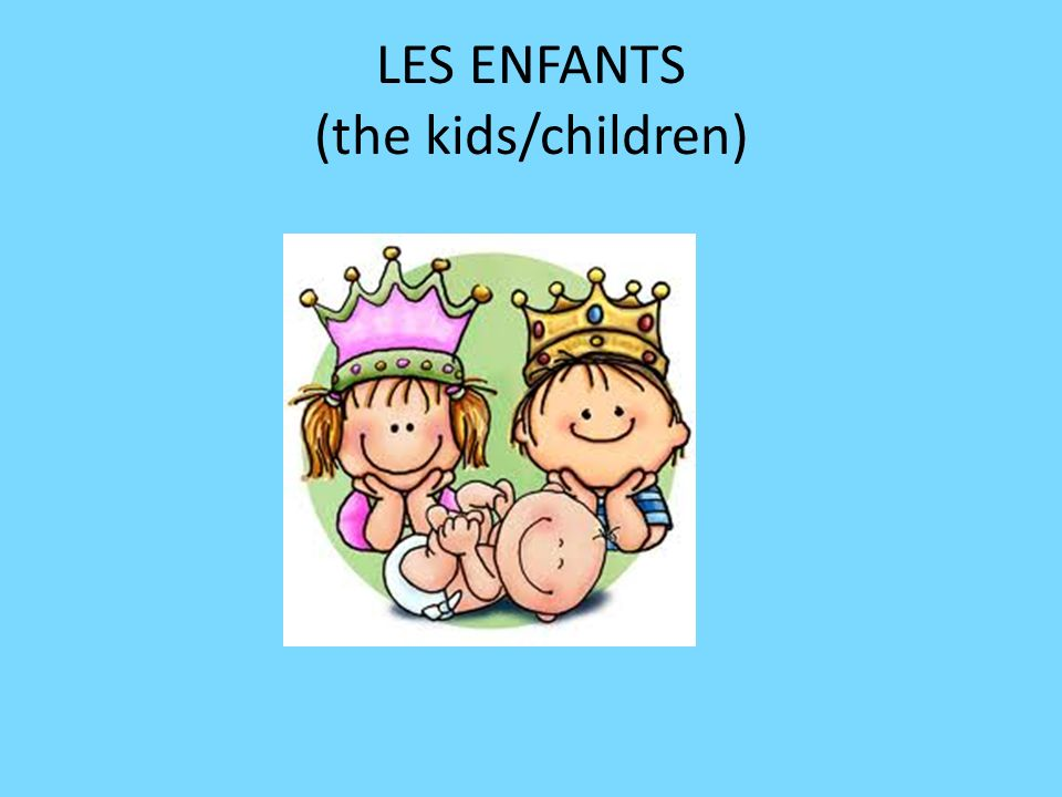 LES ENFANTS (the kids/children)