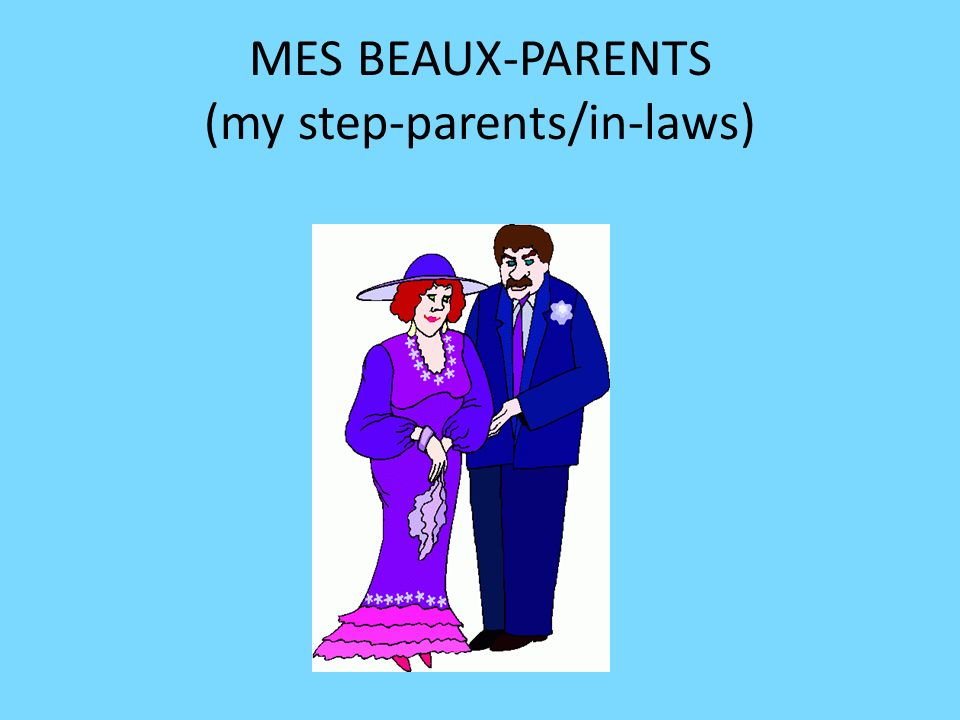 MES BEAUX-PARENTS (my step-parents/in-laws)