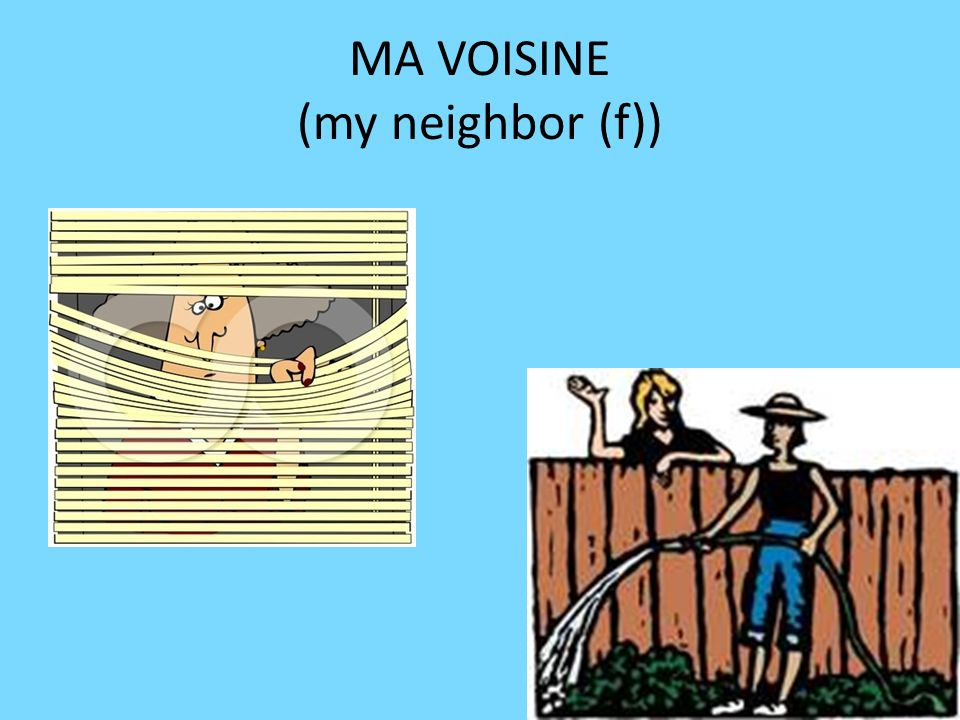 MA VOISINE (my neighbor (f))