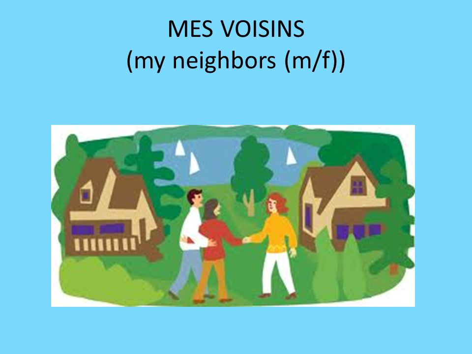 MES VOISINS (my neighbors (m/f))