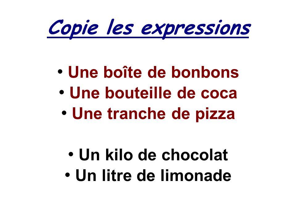 Copie les expressions Une boîte de bonbons Une bouteille de coca