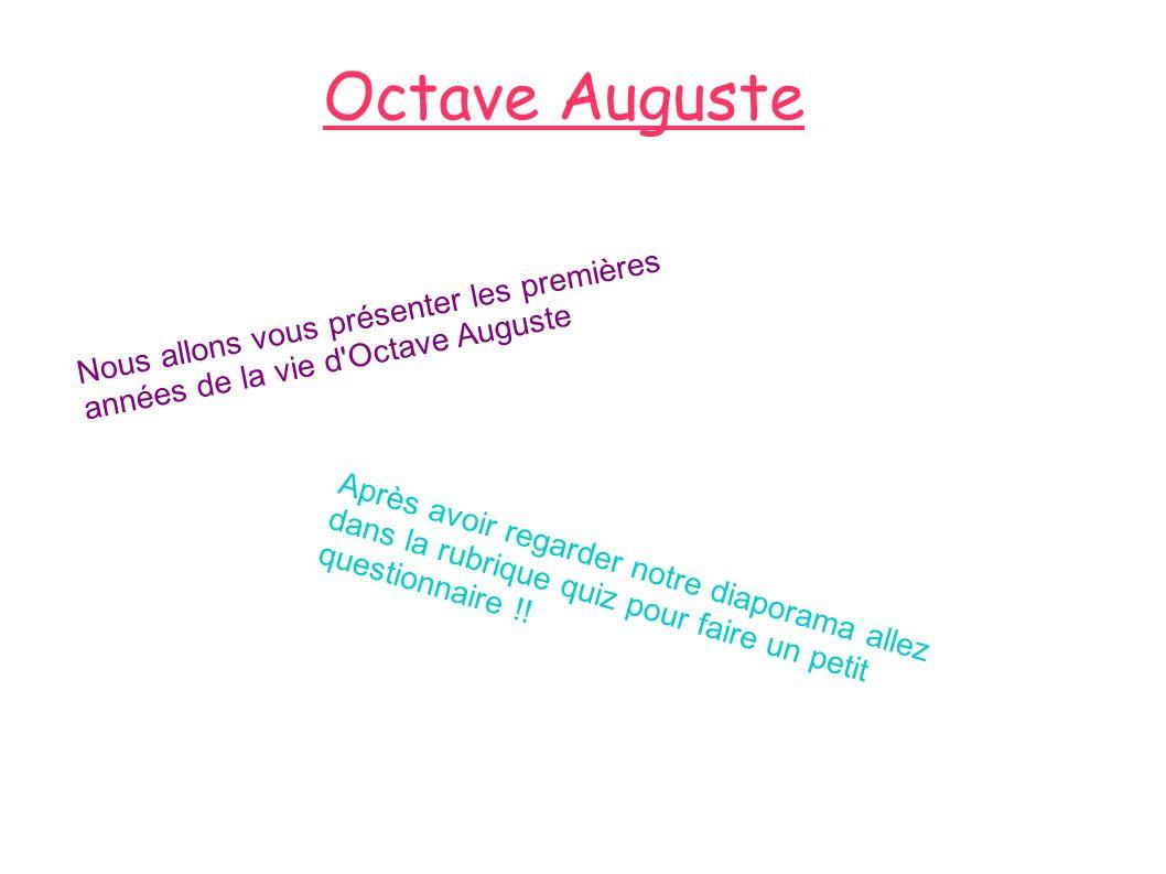 Octave AugusteNous allons vous présenter les premières années de la vie d Octave Auguste.