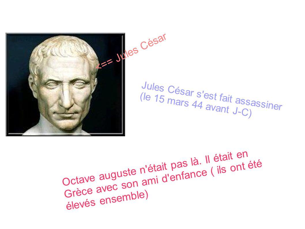<== Jules CésarJules César s est fait assassiner (le 15 mars 44 avant J-C)