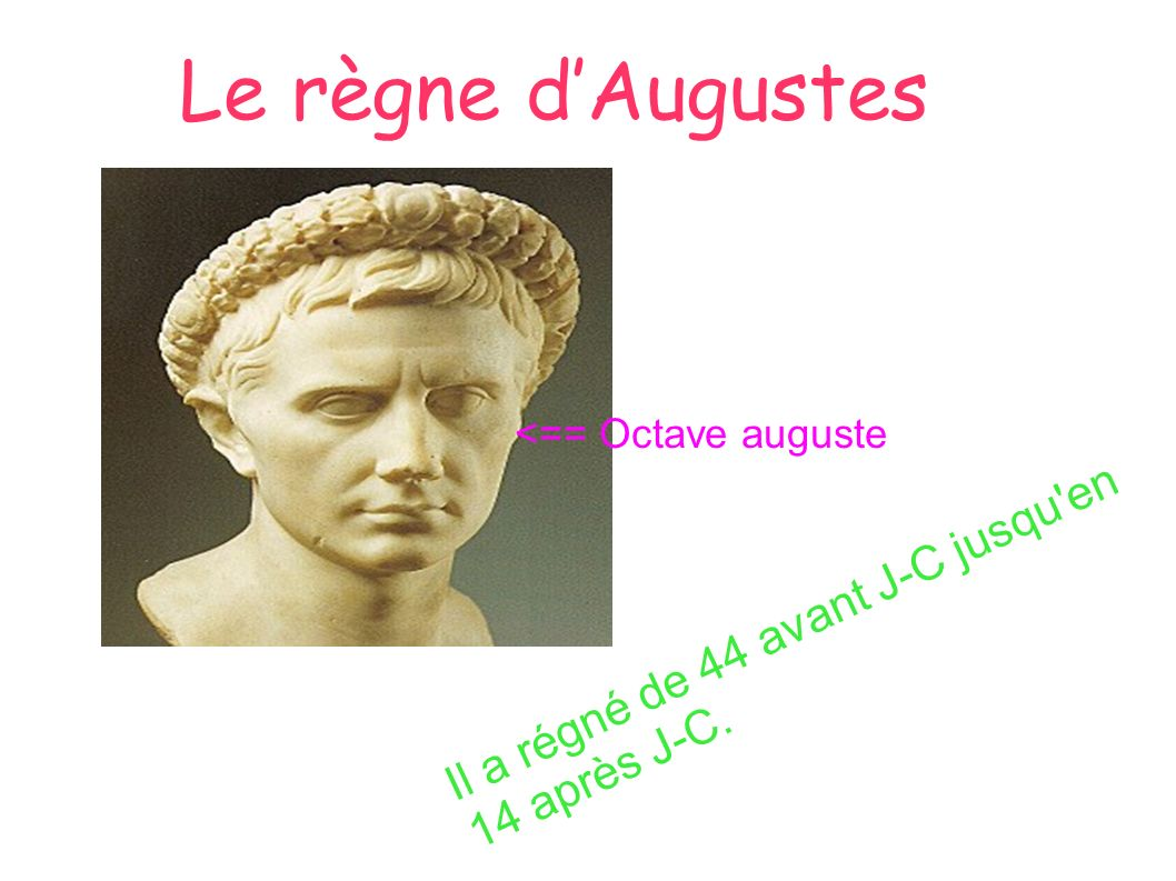 Le règne d'Augustes Il a régné de 44 avant J-C jusqu en 14 après J-C.