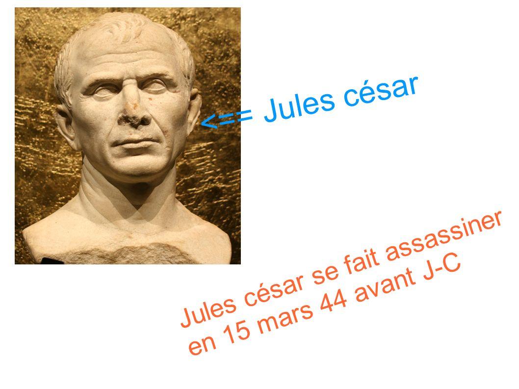 <== Jules césar Jules césar se fait assassiner en 15 mars 44 avant J-C