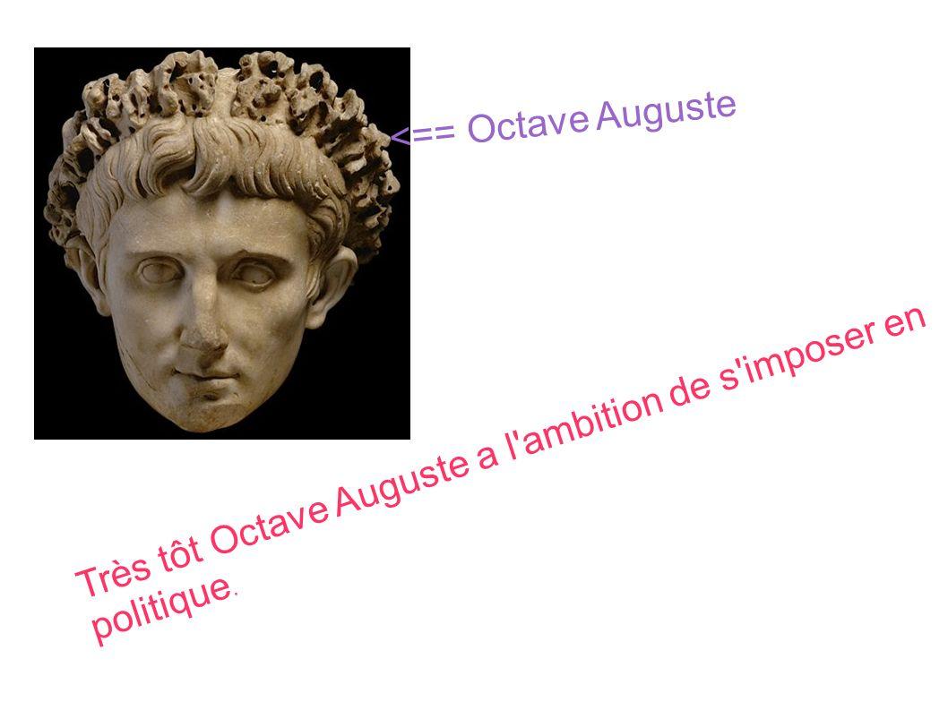 <== Octave Auguste Très tôt Octave Auguste a l ambition de s imposer en politique.